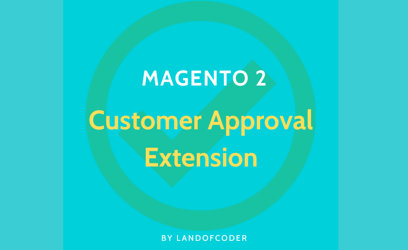 Magento 2 Customer Approval Extension B2C & B2B