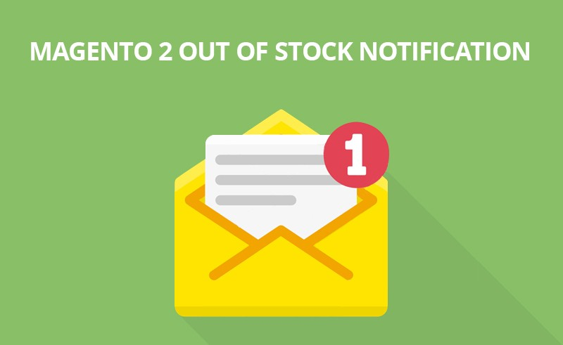 Best Magento 2 Out Of Stock Notification 2019 Out Of Stock Alert
