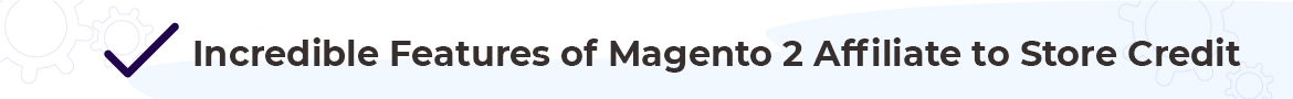 magento 2 affiliate to store credit features