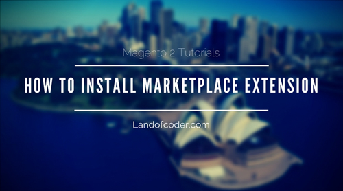 How To Install Magento 2 Marketplace Extension- Landofcoder