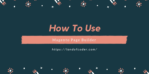 How To Use Magento 2 Page Builder Extension