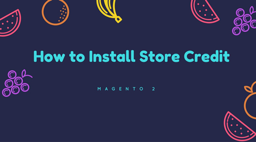 How To Install Magento 2 Store Credit Extension