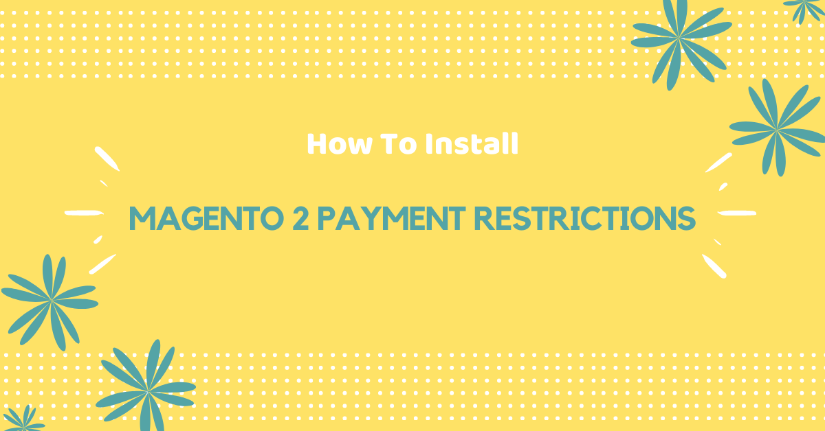 How to install magento 2 payment restrictions