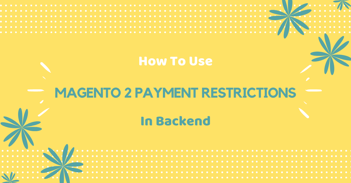 How to use Magento 2 payment restrictions in backend