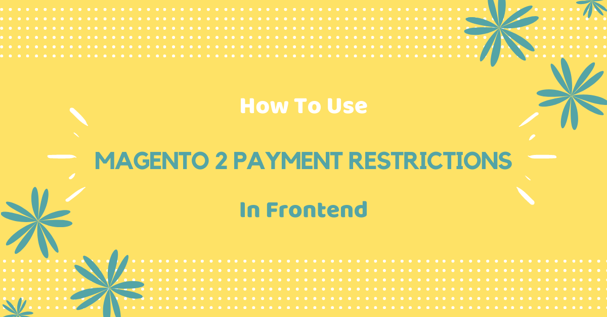 How to use Magento 2 payment restrictions in frontend
