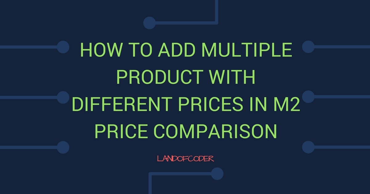 Add Multiple Product With Different Prices In M2 Price Comparison