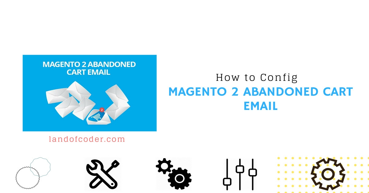 How to Config Magento 2 Abandened Cart Email