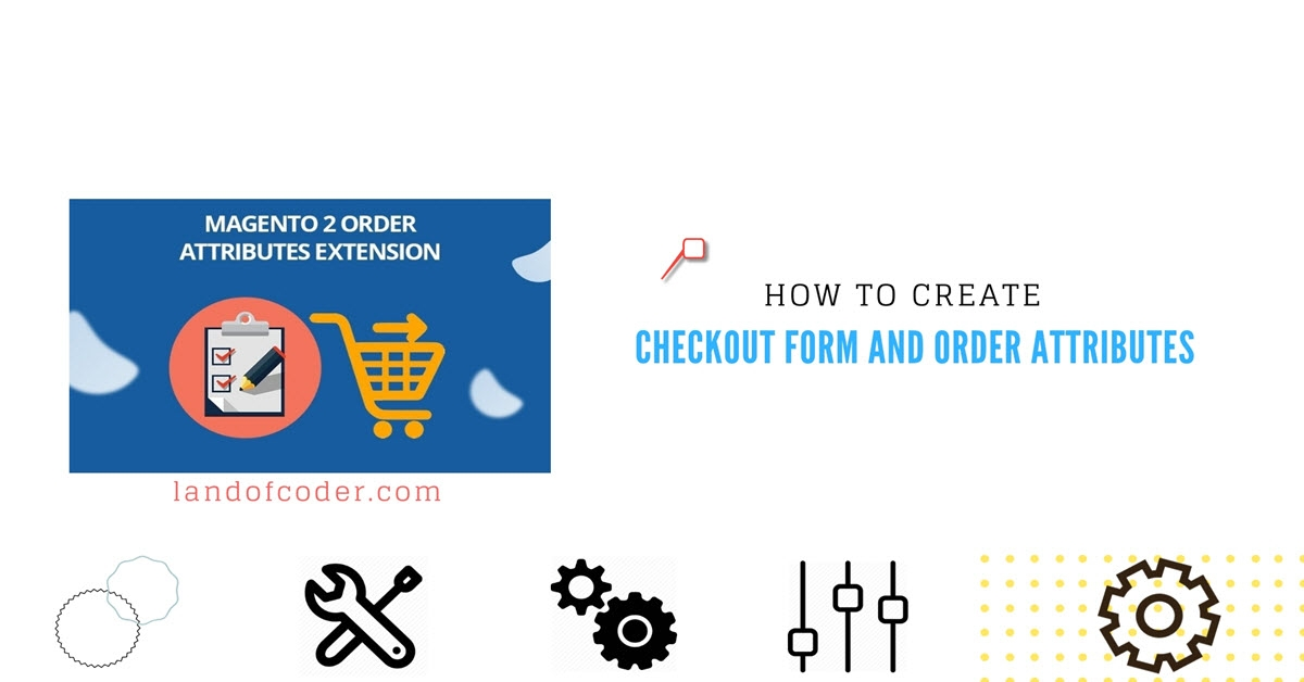 How to create Checkout form and Order Attributes