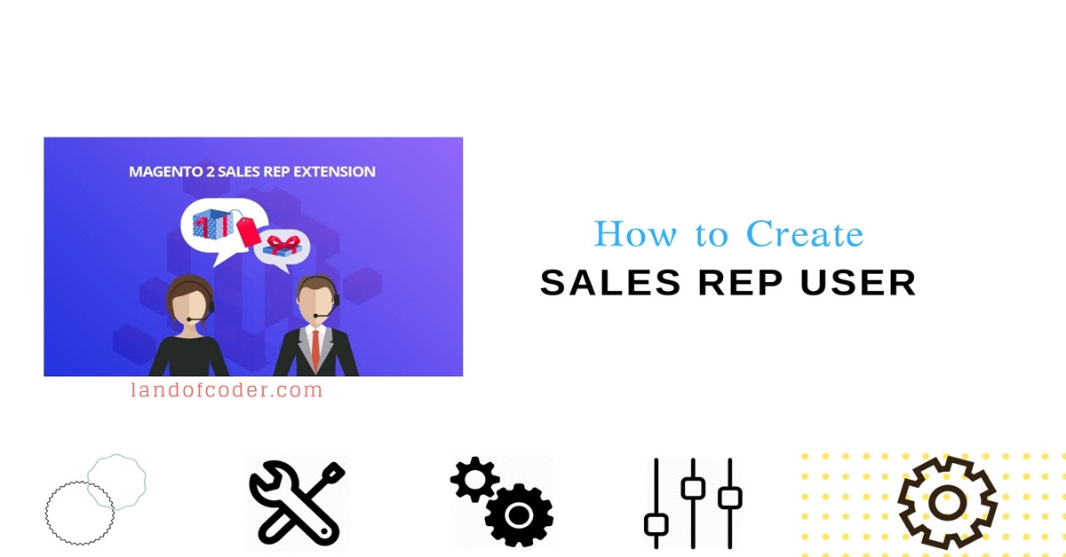 How to Create Sales Rep User in Magento 2 Sales Rep Extension