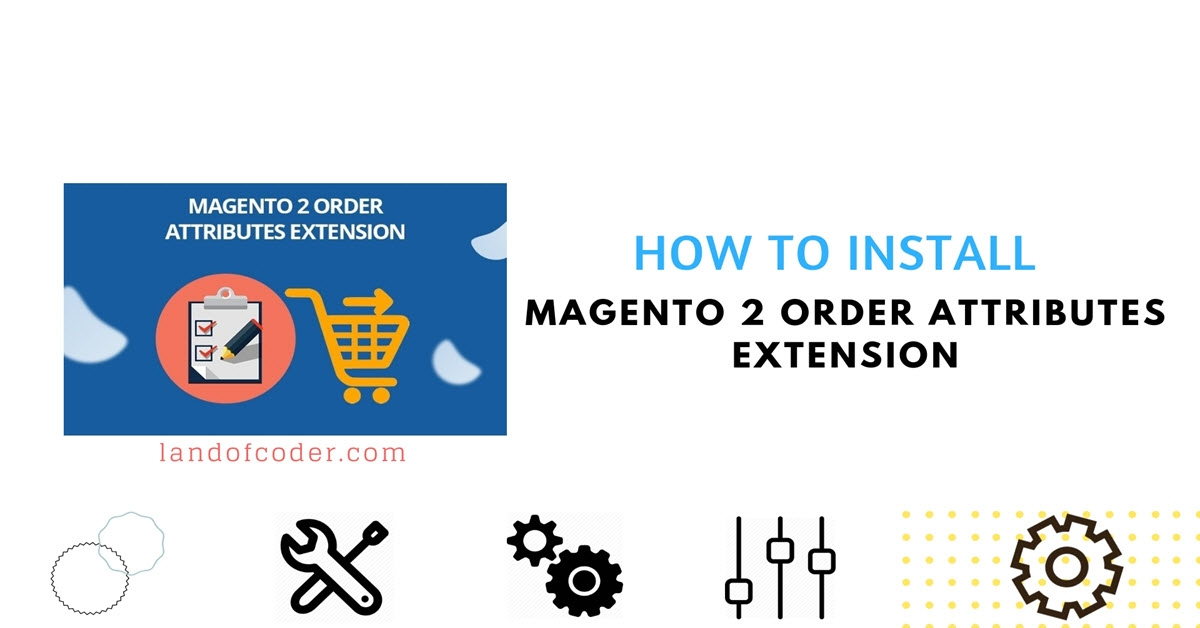 How to install Magento 2 Order Attributes Extension