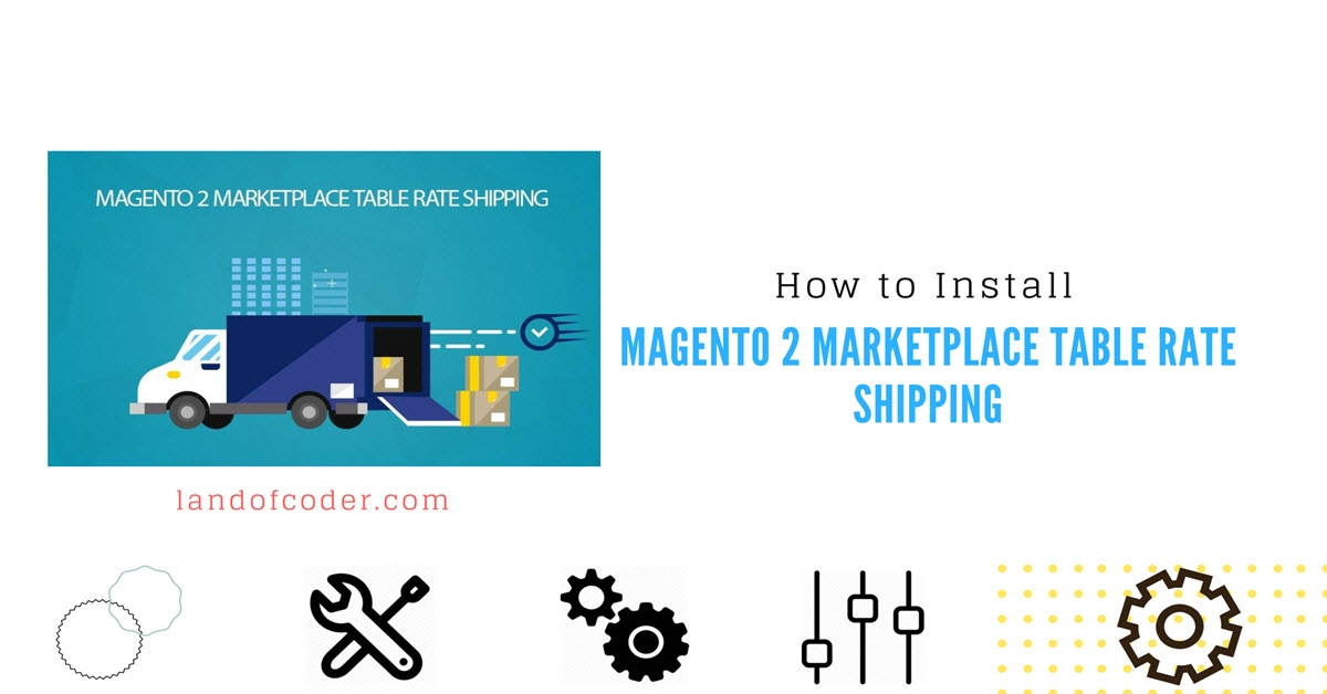 How to Install Magento 2 Marketplace Table Rate Shipping