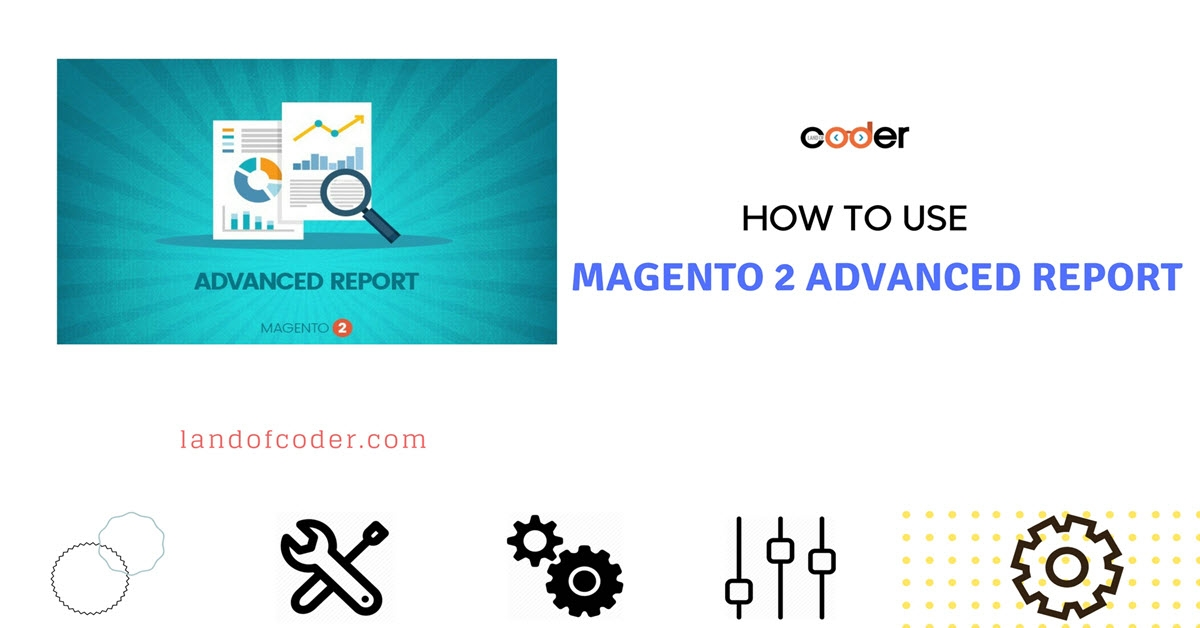 How to Use Magento 2 Advanced Report