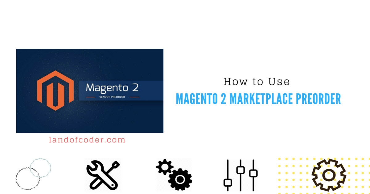How to Use Magento 2 Marketplace Preorder