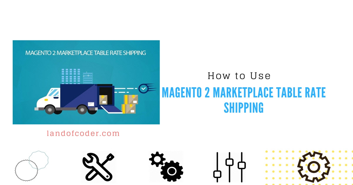 How to USe Magento 2 Marketplace Table Rate Shipping