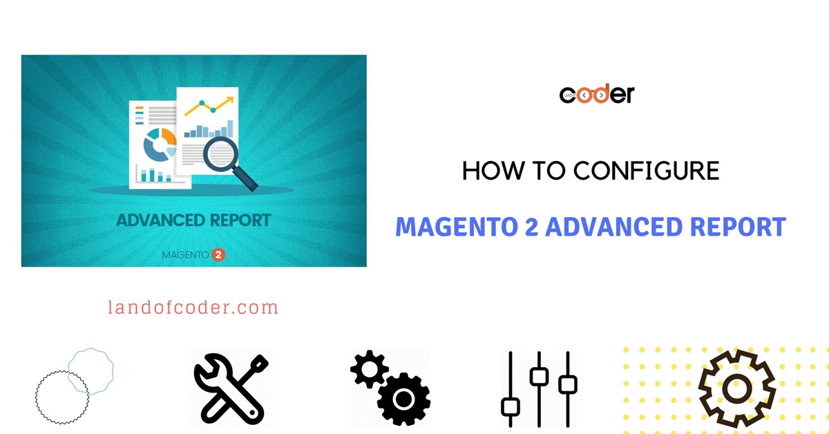 How to configure Magento 2 Advanced Report