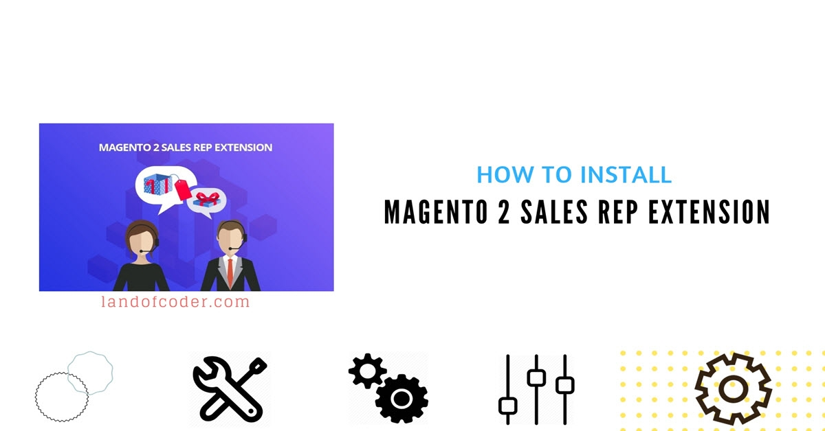 How to Install Magento 2 Sales Rep Extension
