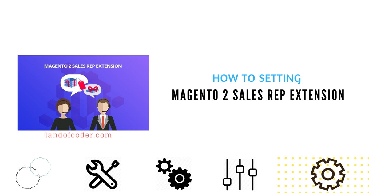 How to Setting Magento 2 Sales Rep Extension