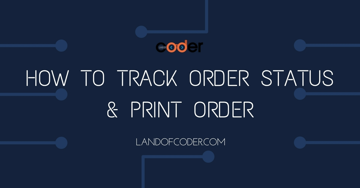 Track order status & print order easily