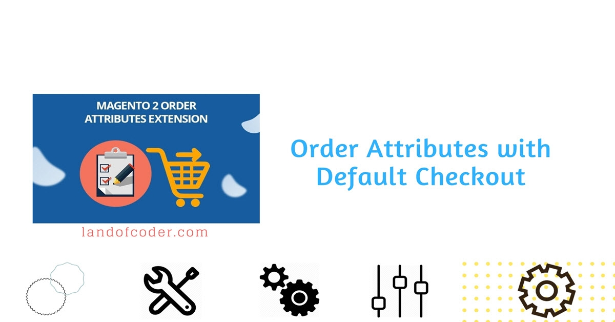 Magento 2 Order Attributes Extension with Default Checkout