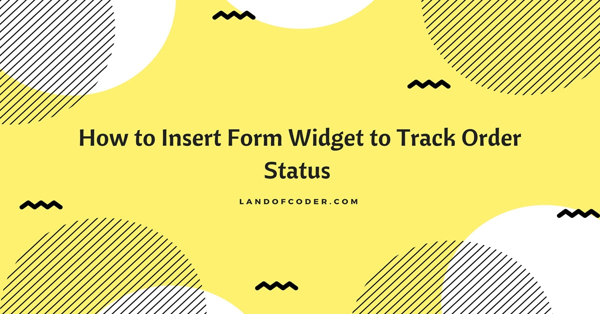 Insert Form Widget to track order status