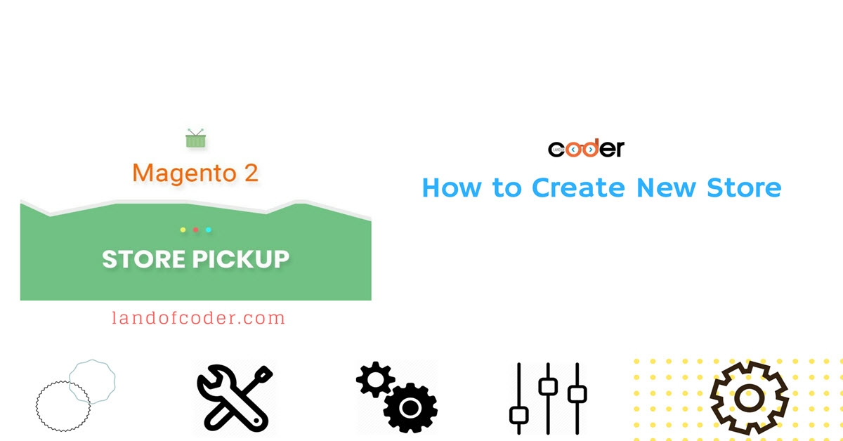 How to Create New Store in Magento 2 Store Pickup