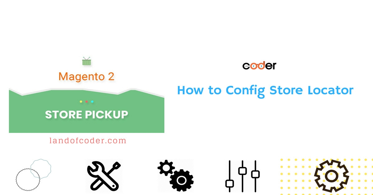 How to Config Store Locator in Magento 2 Store Pickup