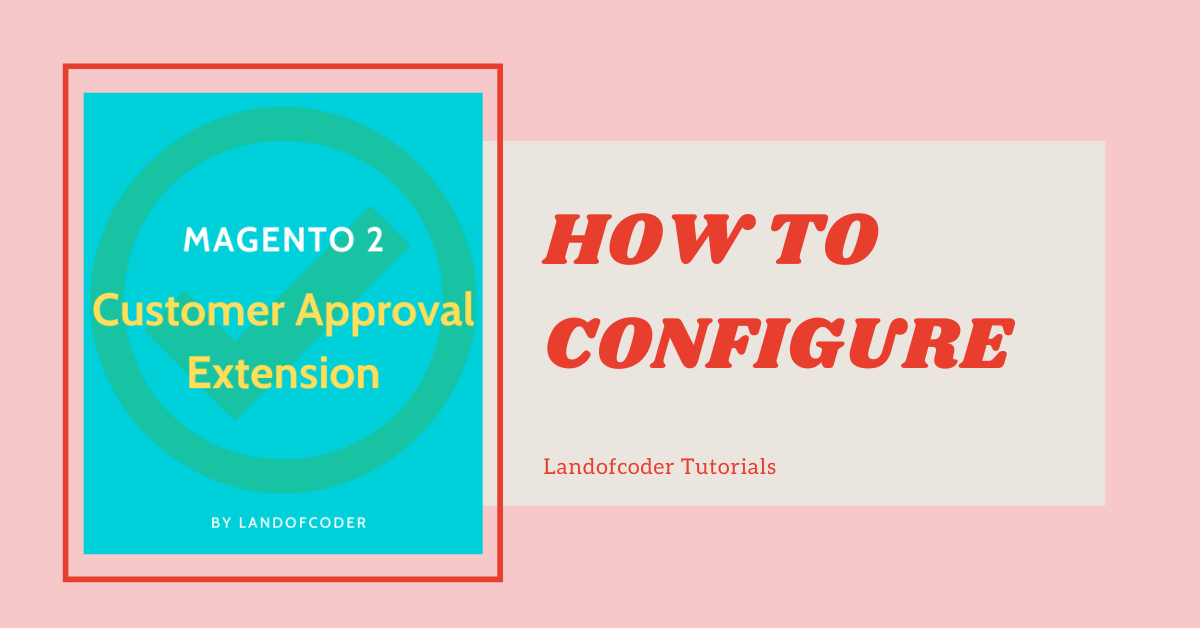 How to configure Magento 2 Customer Approval Extension