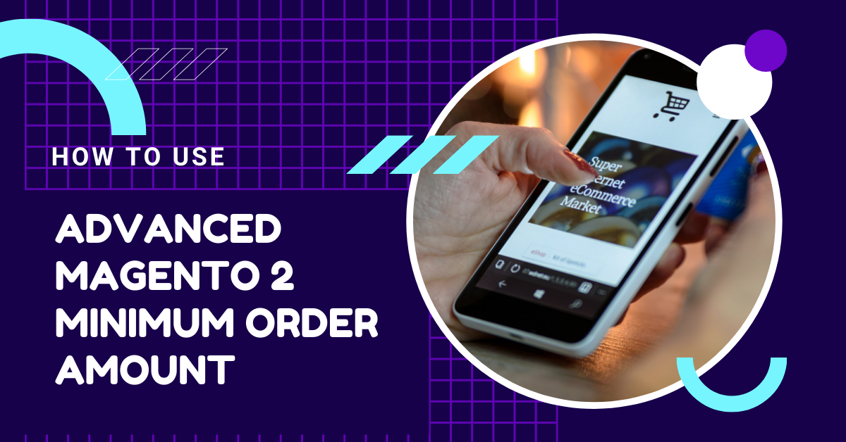 How to use advanced Magento 2 Minimum Order Amount
