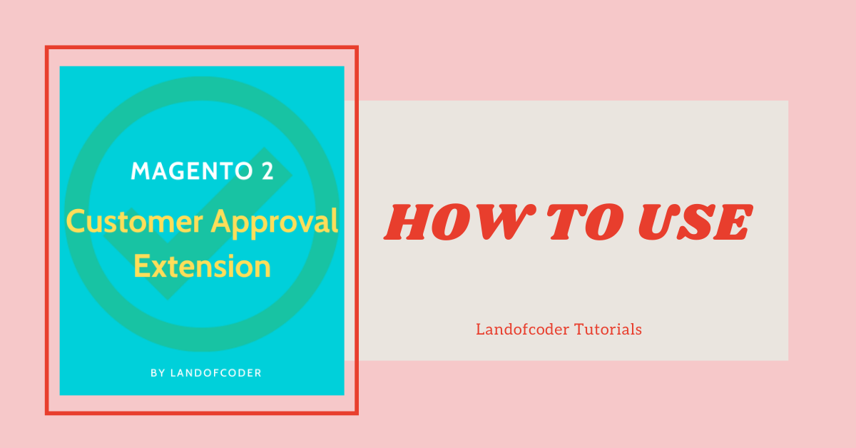How to use Magento 2 Customer Approval Extension