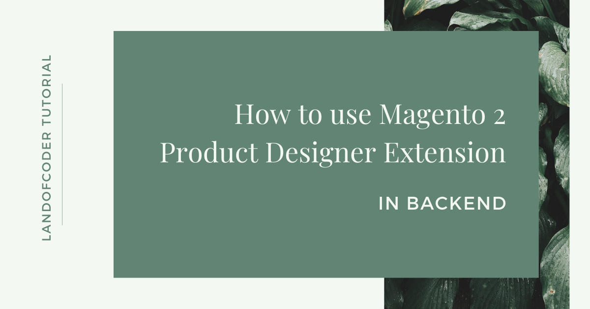 How To Use Magento 2 Product Designer Extension in backend