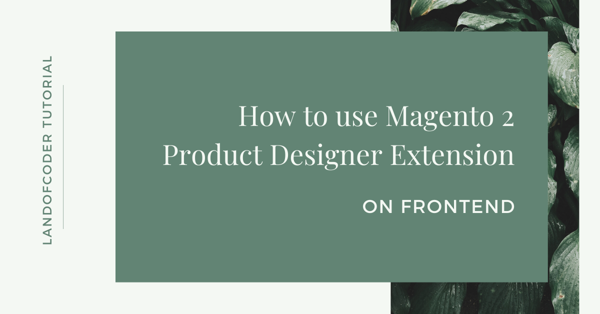How To Use Magento 2 Product Designer Extension on frontend