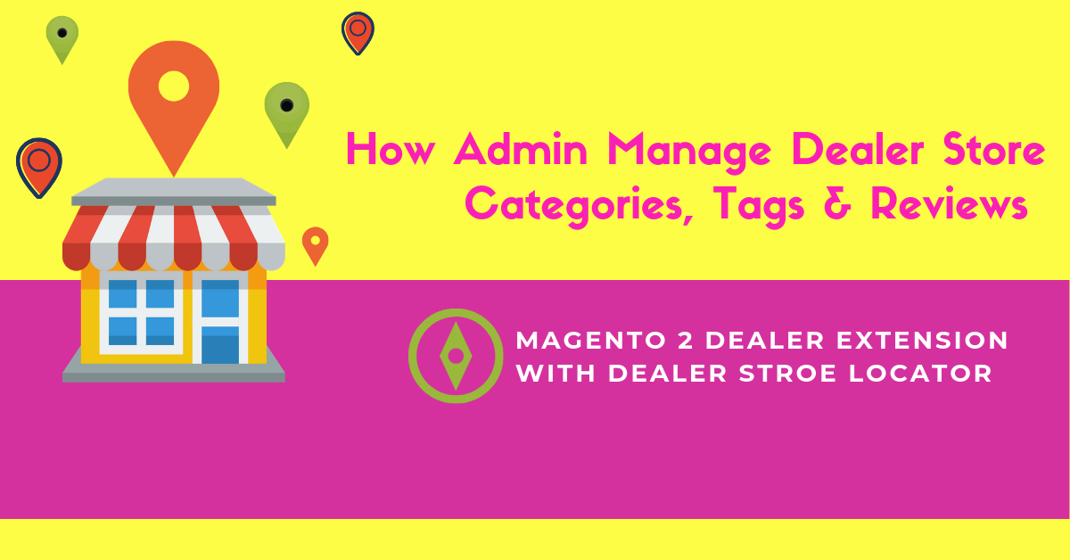 How admin manage dealer categories, tags & reviews in backend of magento 2 dealer extension with dealer store locator