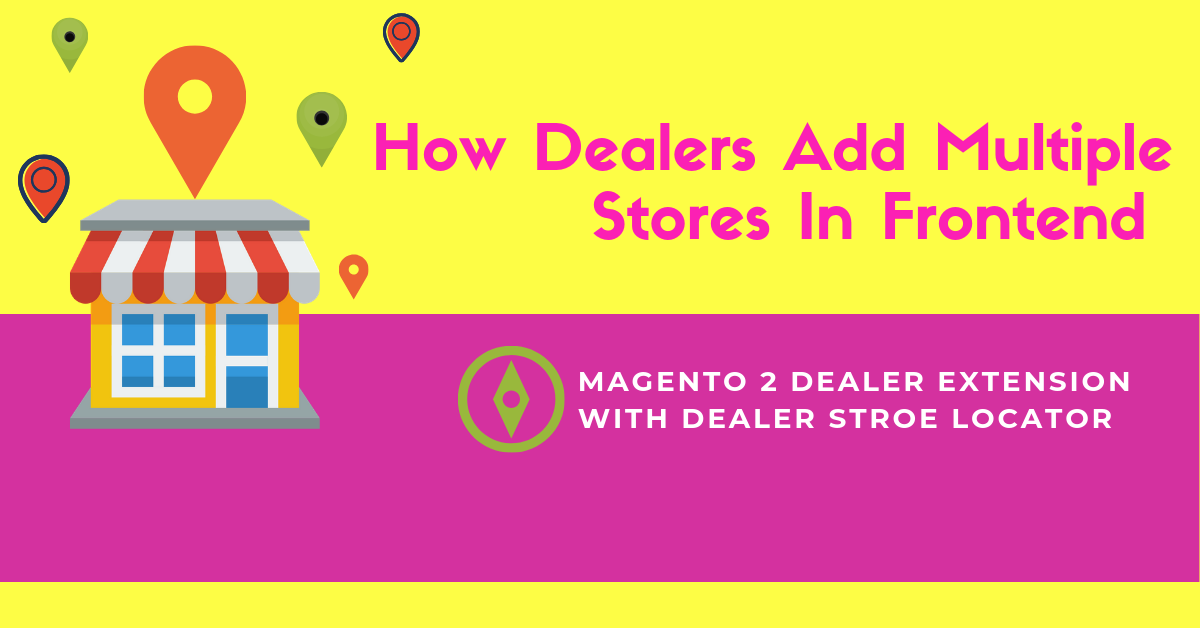 How dealers add multiple stores in magento 2 dealer extension with dealer store locator