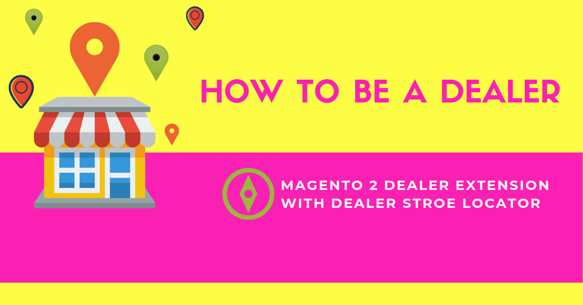 How to be a dealer in magento 2 dealer extension with dealer store locator