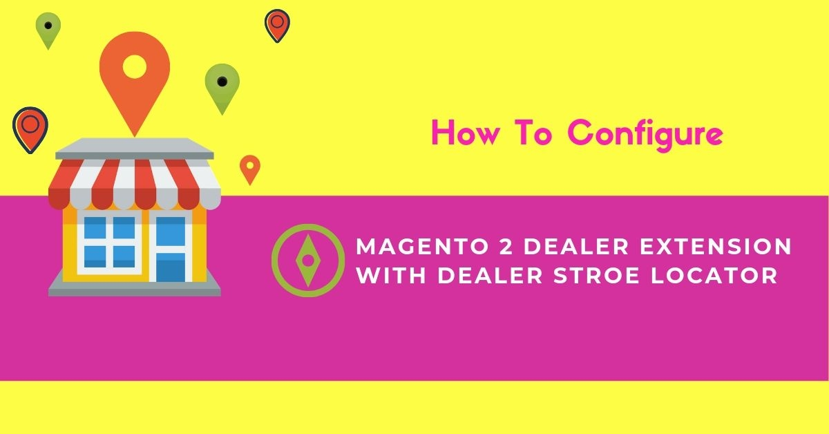 How to configure magento 2 dealer extension with dealer store locator