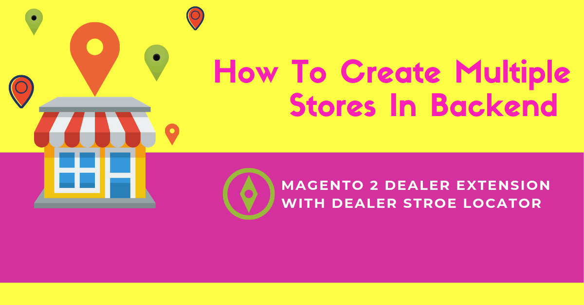 How admin add stores for dealers in backend of magento 2 dealer extension with dealer store locator