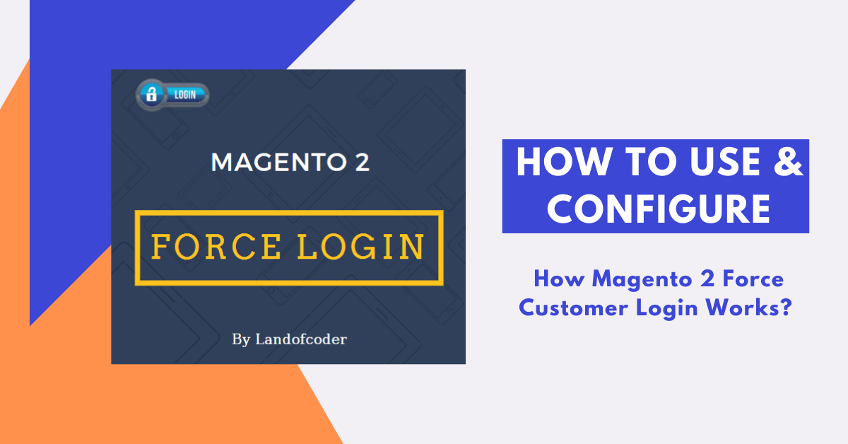 How to use & configure Magento 2 Force Login