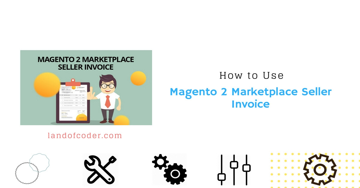 How to Use Magento 2 Marketplace Seller Invoice